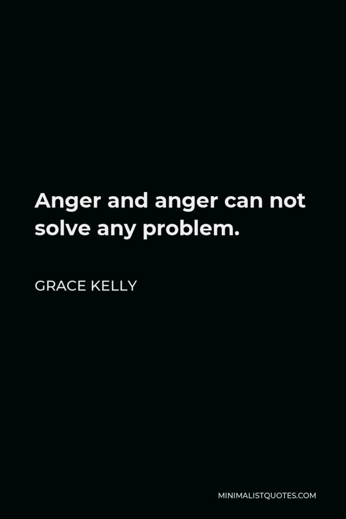 Grace Kelly Quote - Anger and anger can not solve any problem.