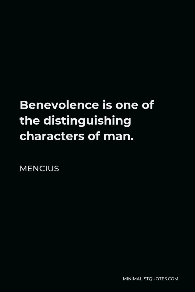 Mencius Quote - Benevolence is one of the distinguishing characters of man.