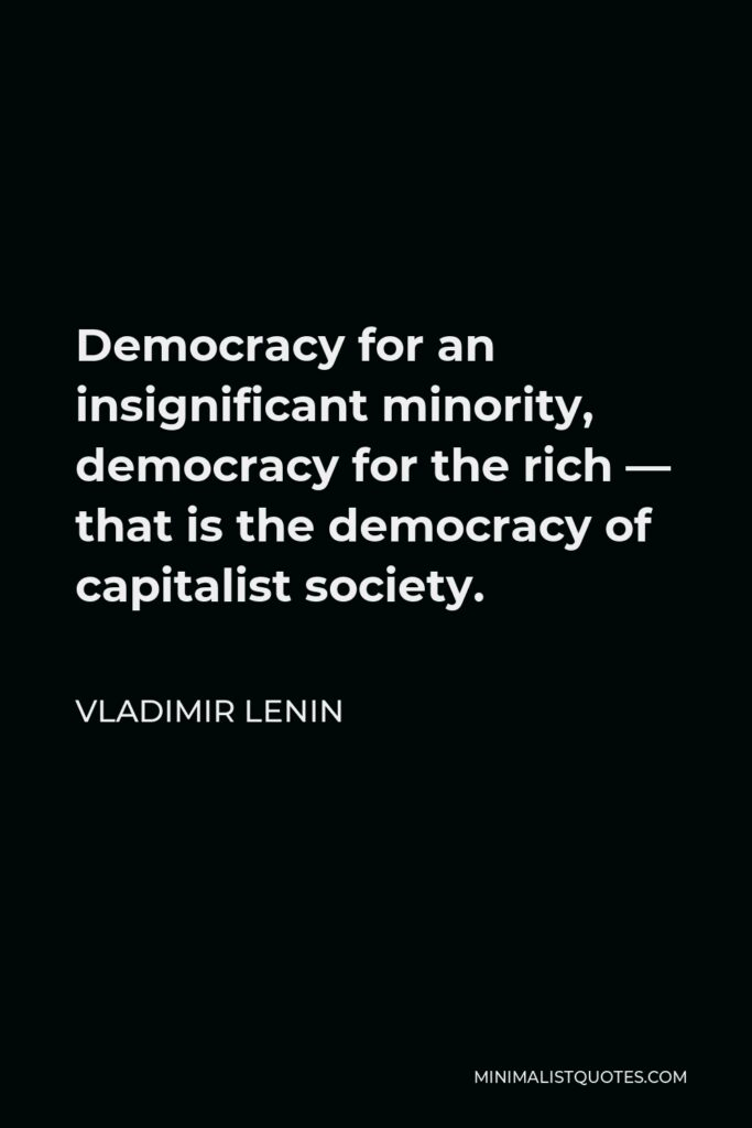 Vladimir Lenin Quote - Democracy for an insignificant minority, democracy for the rich — that is the democracy of capitalist society.