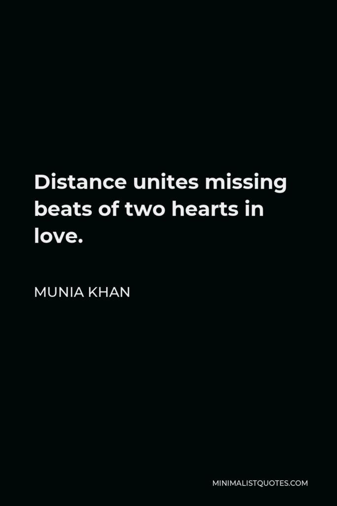 Munia Khan Quote - Distance unites missing beats of two hearts in love.