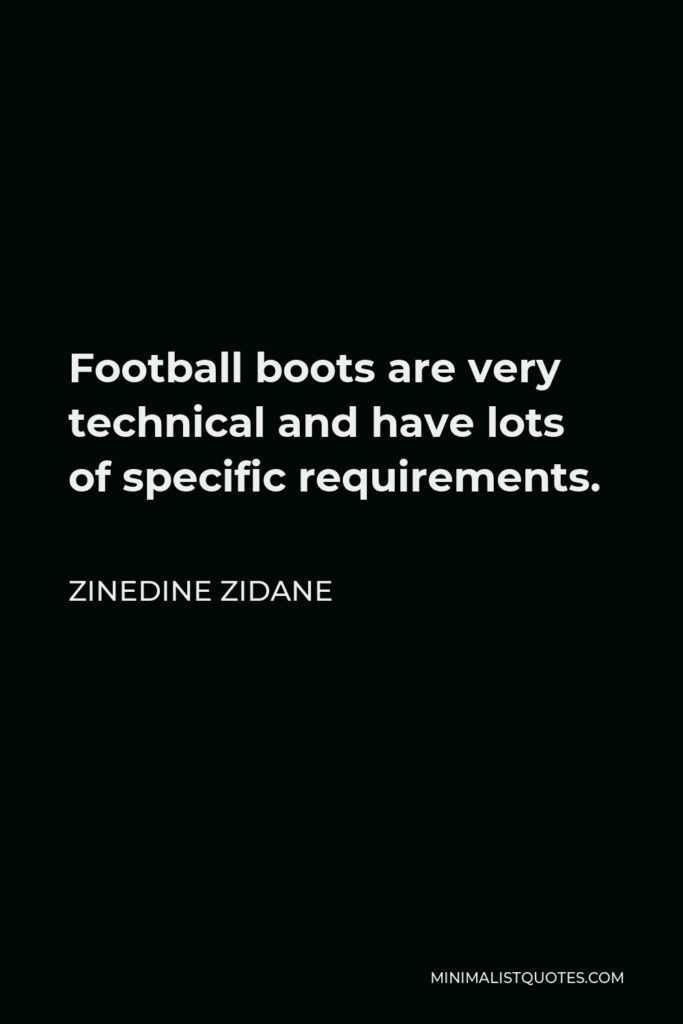 Zinedine Zidane Quote - Football boots are very technical and have lots of specific requirements.