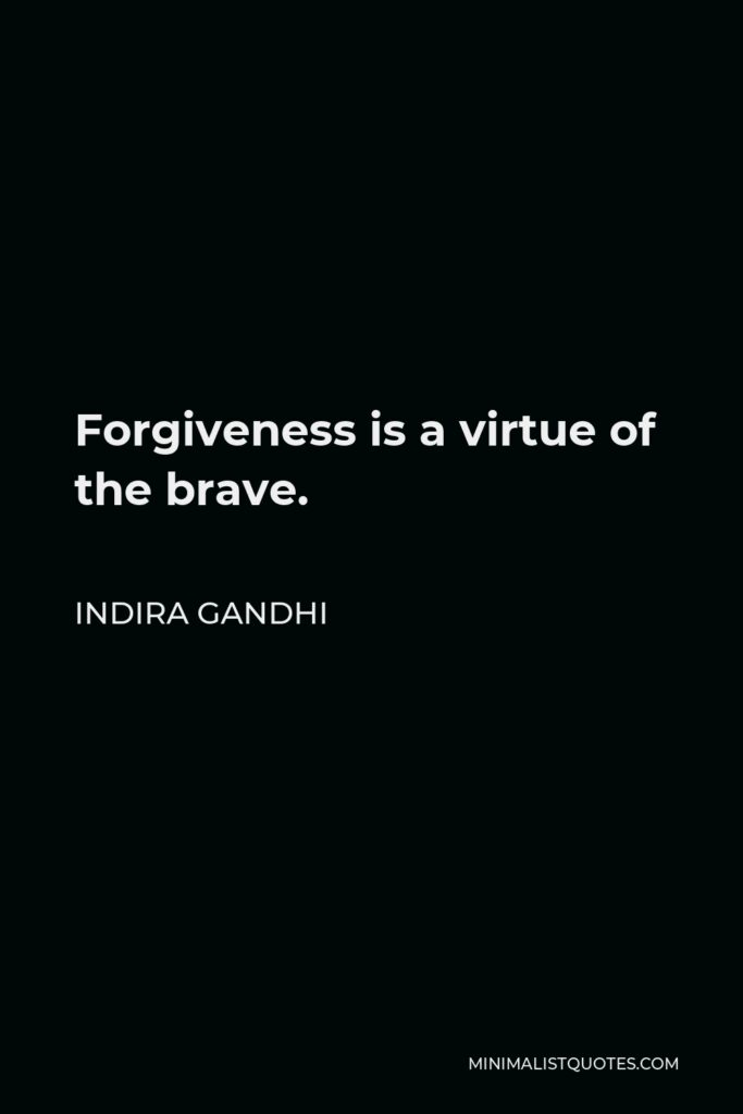 Indira Gandhi Quote - Forgiveness is a virtue of the brave.
