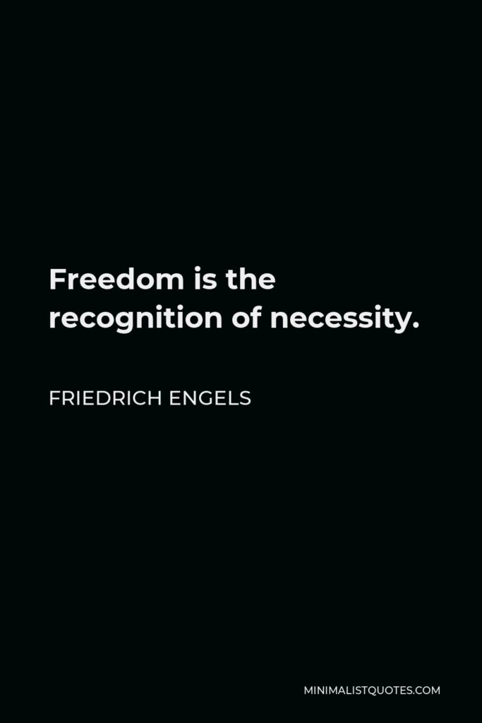 Friedrich Engels Quote - Freedom is the recognition of necessity.