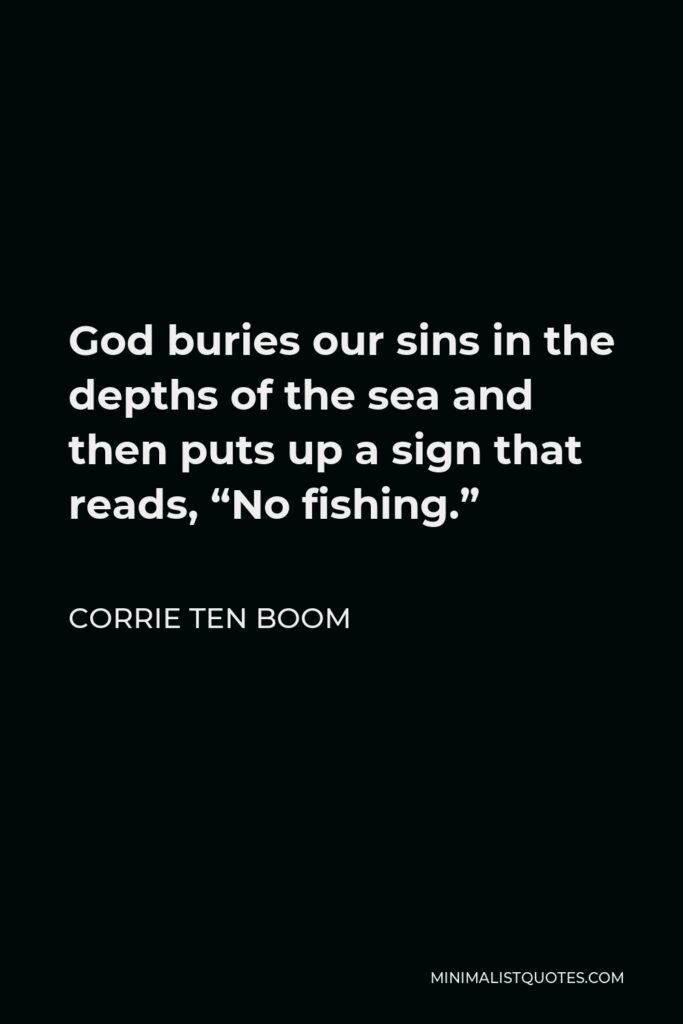 """Corrie ten Boom Quote - God buries our sins in the depths of the sea and then puts up a sign that reads, """"No fishing."""""""