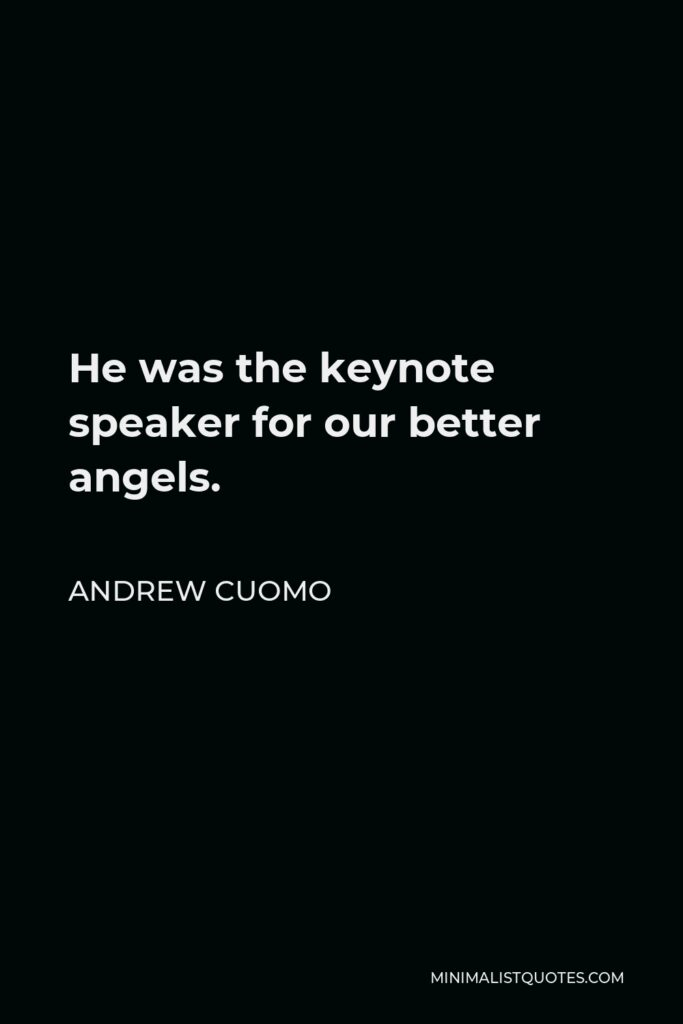 Andrew Cuomo Quote - He was the keynote speaker for our better angels.