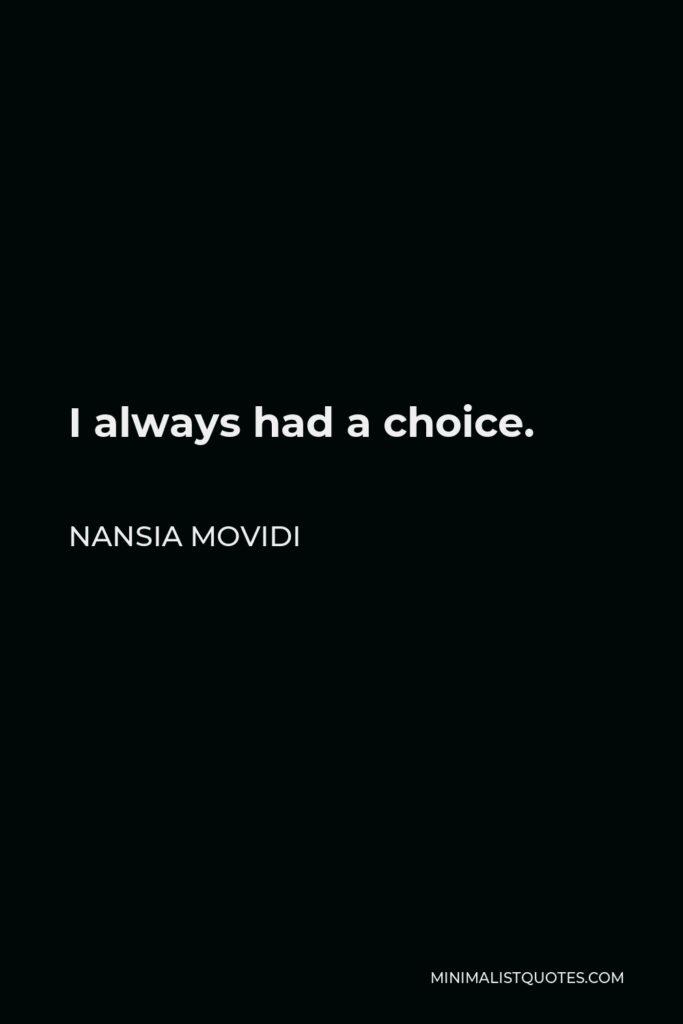 Nansia Movidi Quote - I always had a choice.