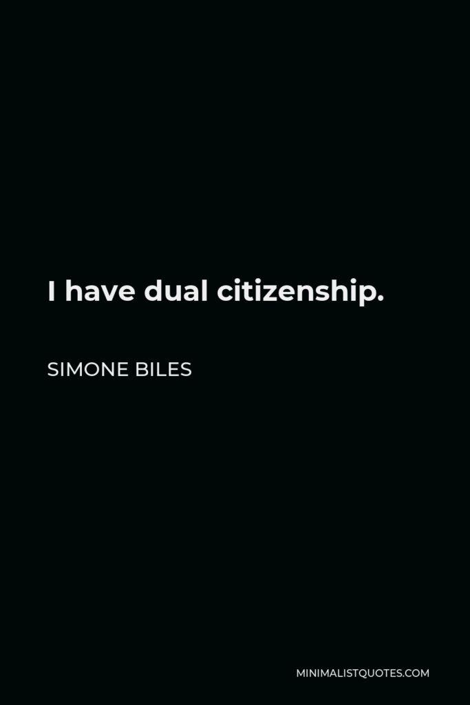 Simone Biles Quote - I have dual citizenship.