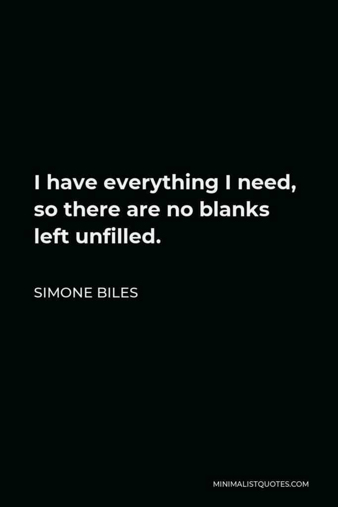 Simone Biles Quote - I have everything I need, so there are no blanks left unfilled.