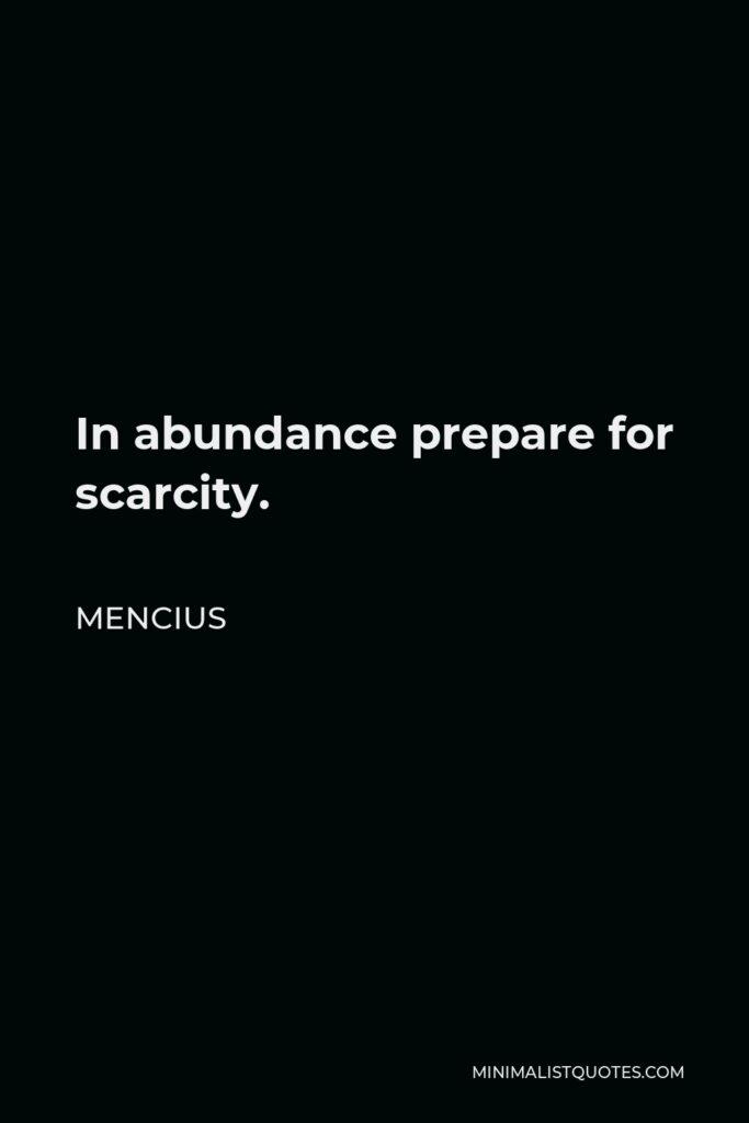 Mencius Quote - In abundance prepare for scarcity.