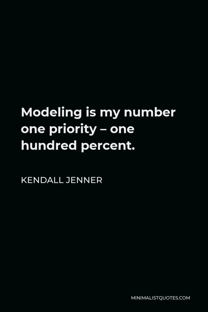Kendall Jenner Quote - Modeling is my number one priority – one hundred percent.
