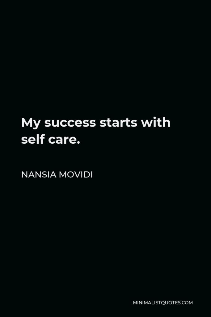 Nansia Movidi Quote - My success starts with self care.