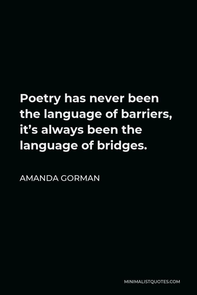 Amanda Gorman Quote - Poetry has never been the language of barriers, it's always been the language of bridges.