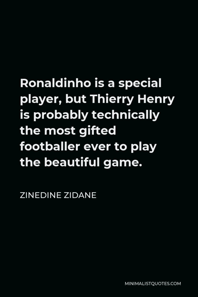 Zinedine Zidane Quote - Ronaldinho is a special player, but Thierry Henry is probably technically the most gifted footballer ever to play the beautiful game.