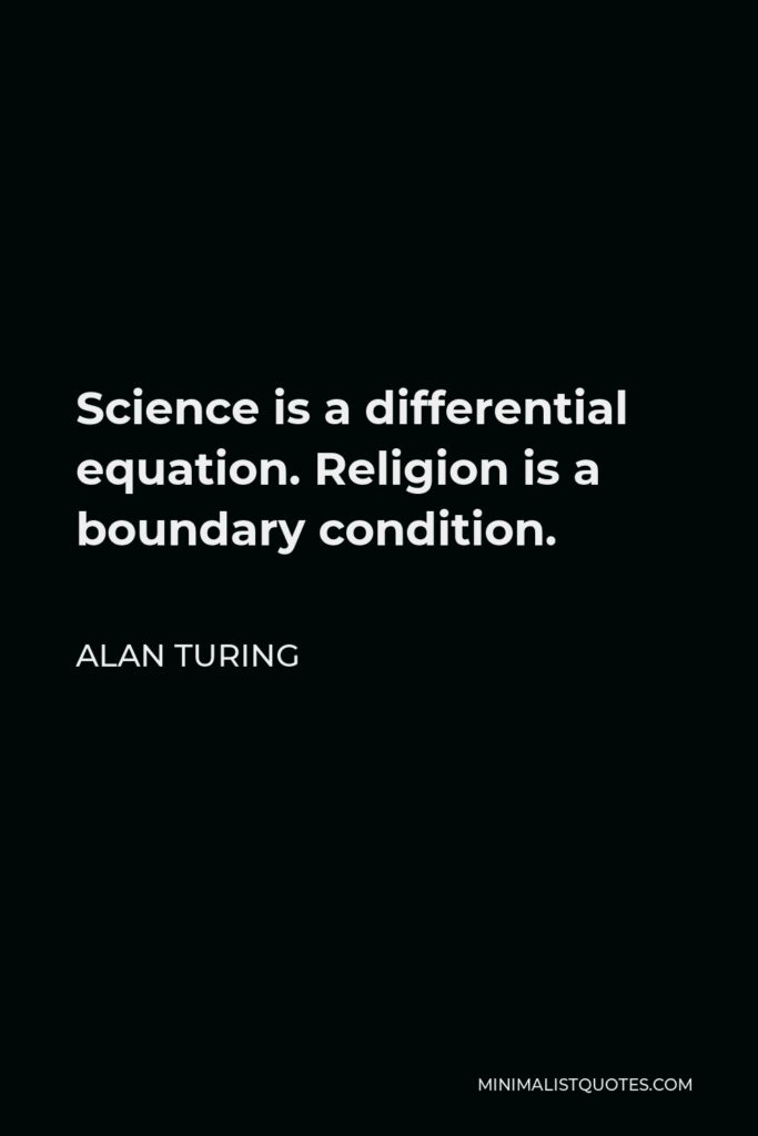 Alan Turing Quote - Science is a differential equation. Religion is a boundary condition.