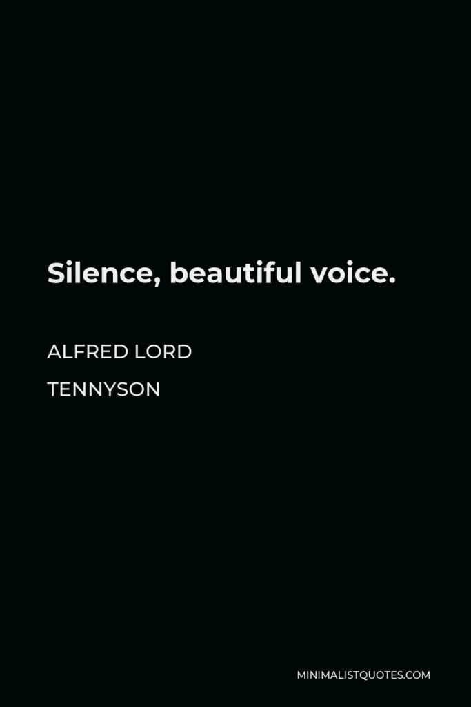 Alfred Lord Tennyson Quote - Silence, beautiful voice.