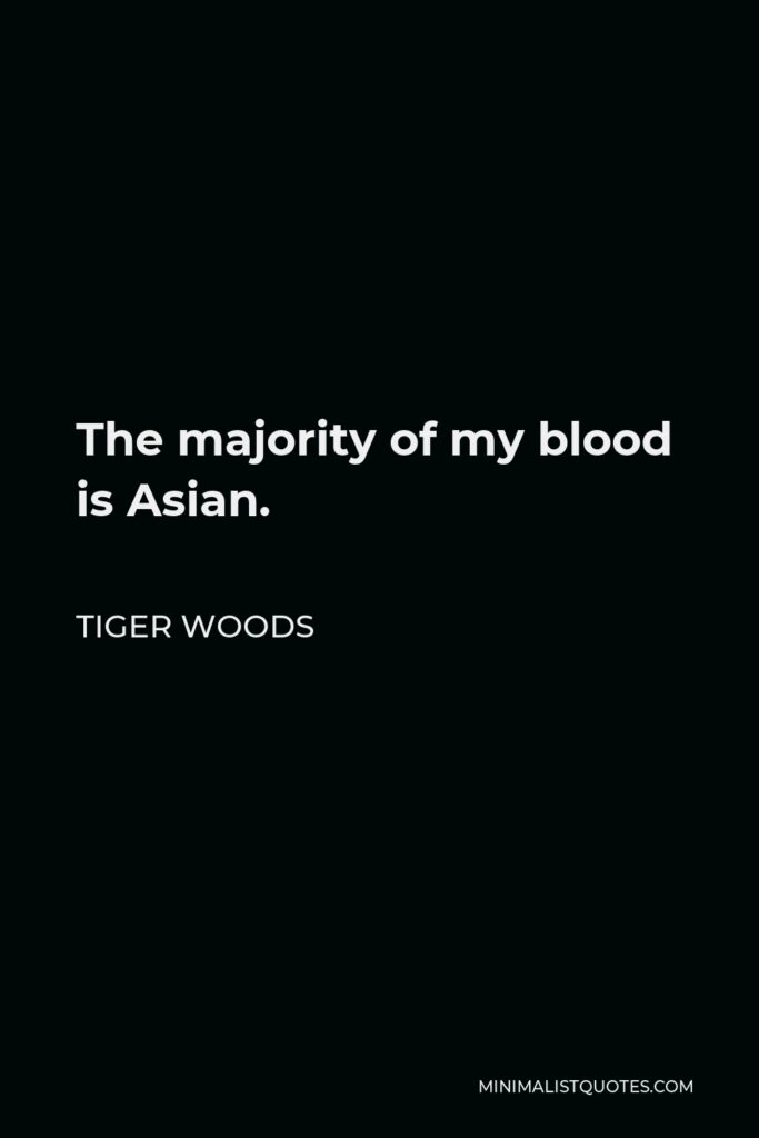Tiger Woods Quote - The majority of my blood is Asian.