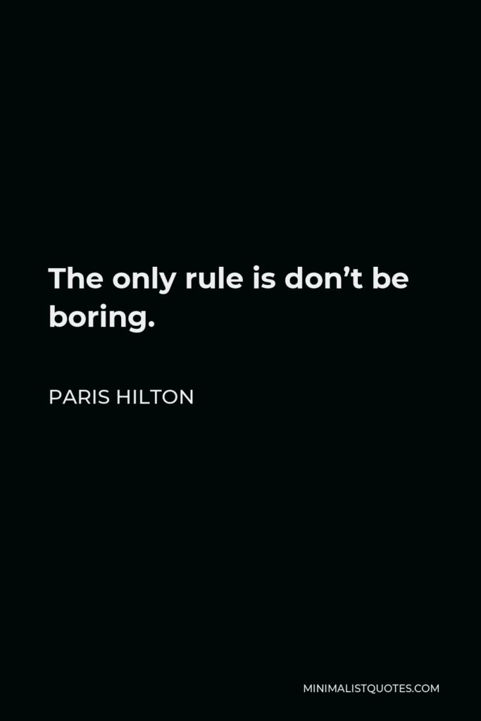 Paris Hilton Quote - The only rule is don't be boring.