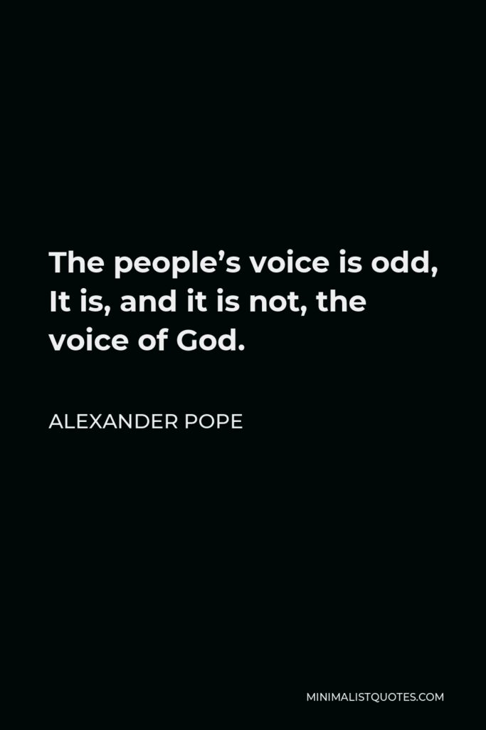 Alexander Pope Quote - The people's voice is odd, It is, and it is not, the voice of God.