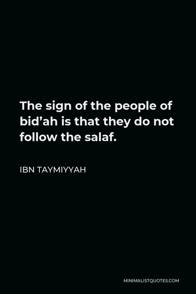 Ibn Taymiyyah Quote - The sign of the people of bid'ah is that they do not follow the salaf.