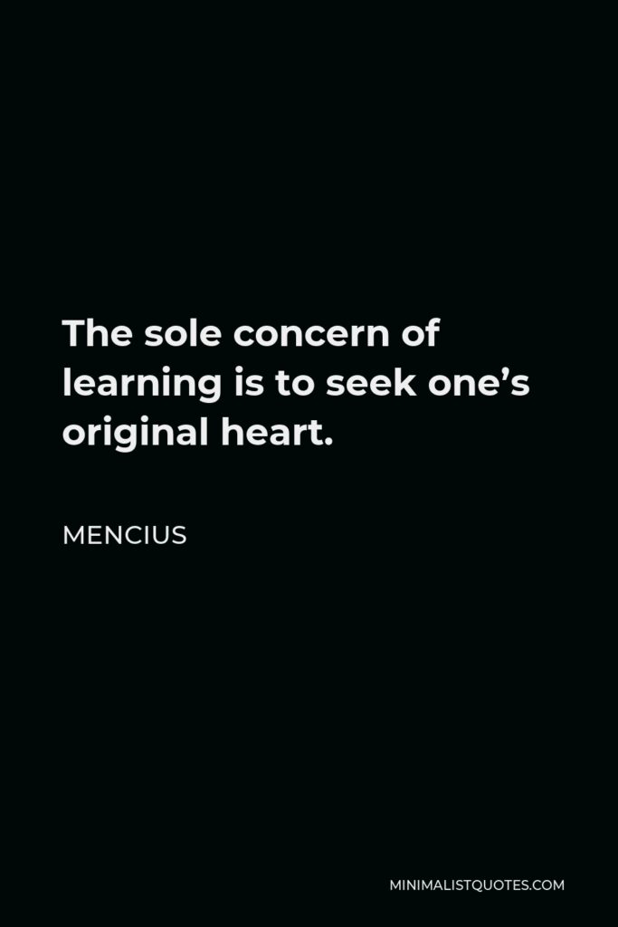 Mencius Quote - The sole concern of learning is to seek one's original heart.