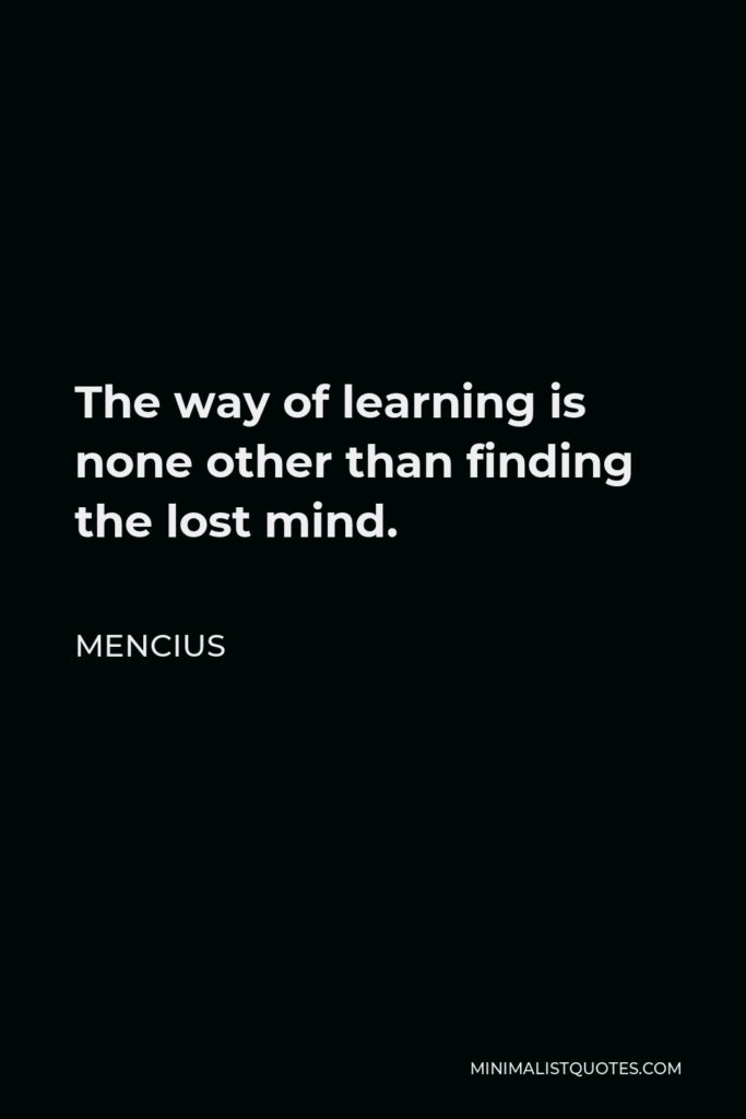 Mencius Quote - The way of learning is none other than finding the lost mind.