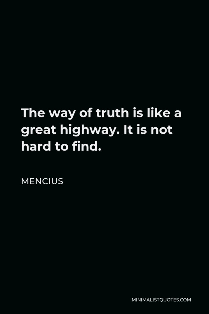 Mencius Quote - The way of truth is like a great highway. It is not hard to find.