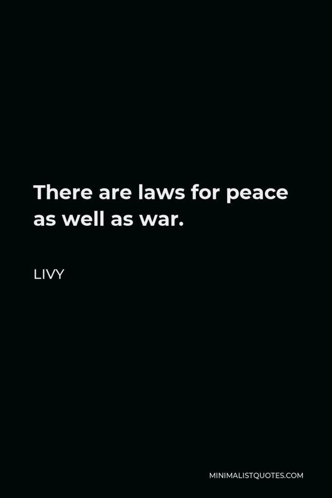 Livy Quote - There are laws for peace as well as war.