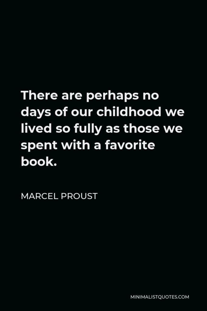 Marcel Proust Quote - There are perhaps no days of our childhood we lived so fully as those we spent with a favorite book.