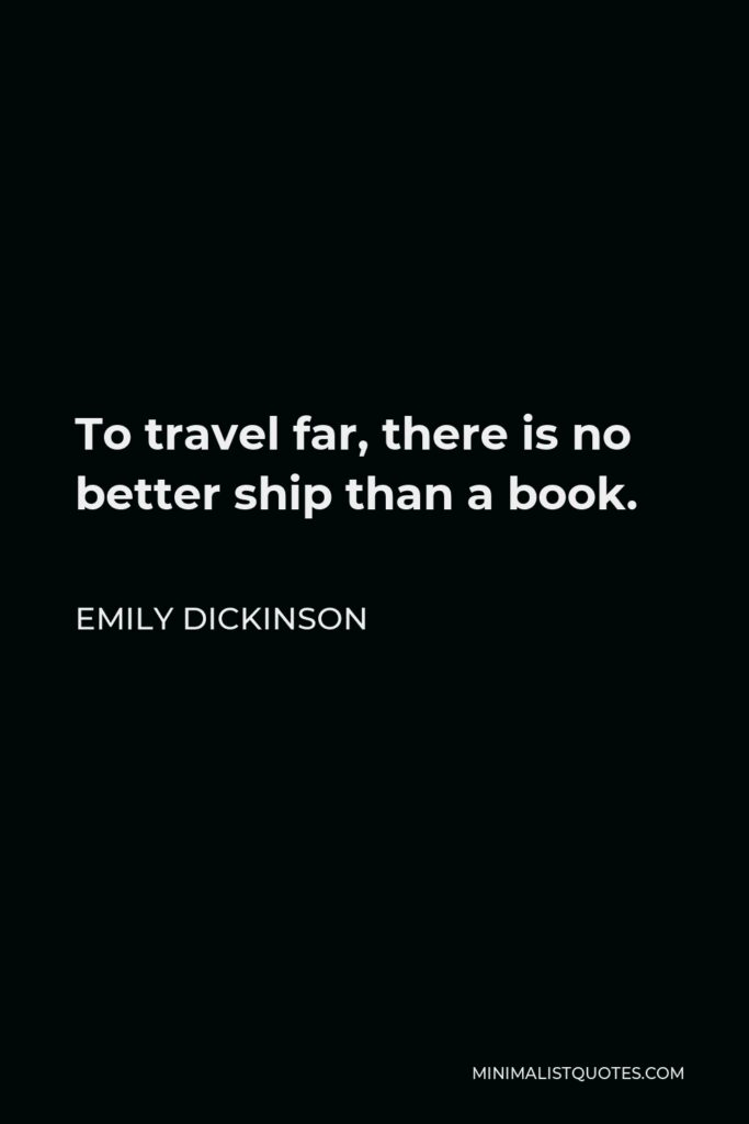 Emily Dickinson Quote - To travel far, there is no better ship than a book.