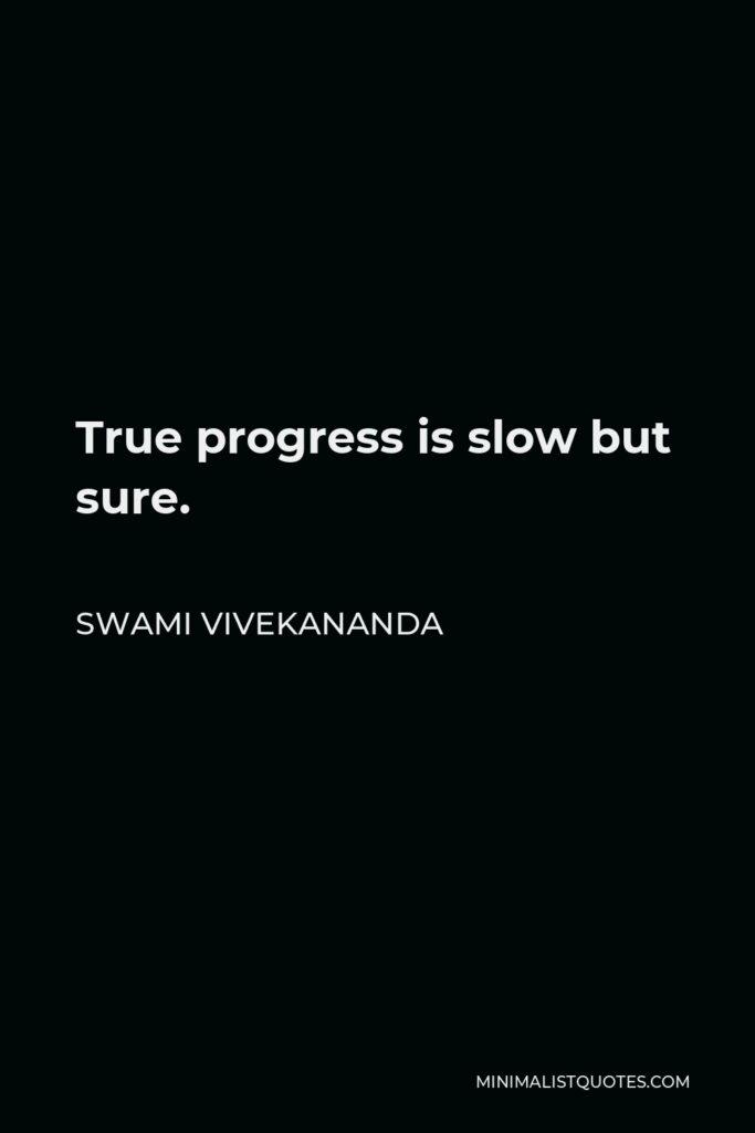 Swami Vivekananda Quote - True progress is slow but sure.