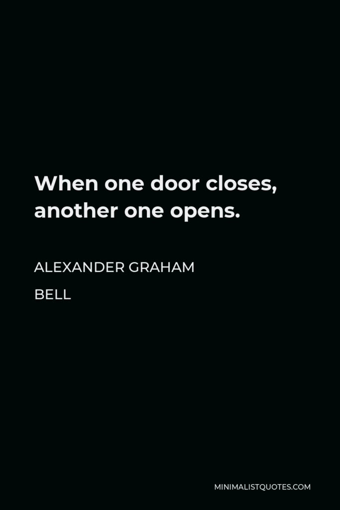 Alexander Graham Bell Quote - When one door closes, another one opens.