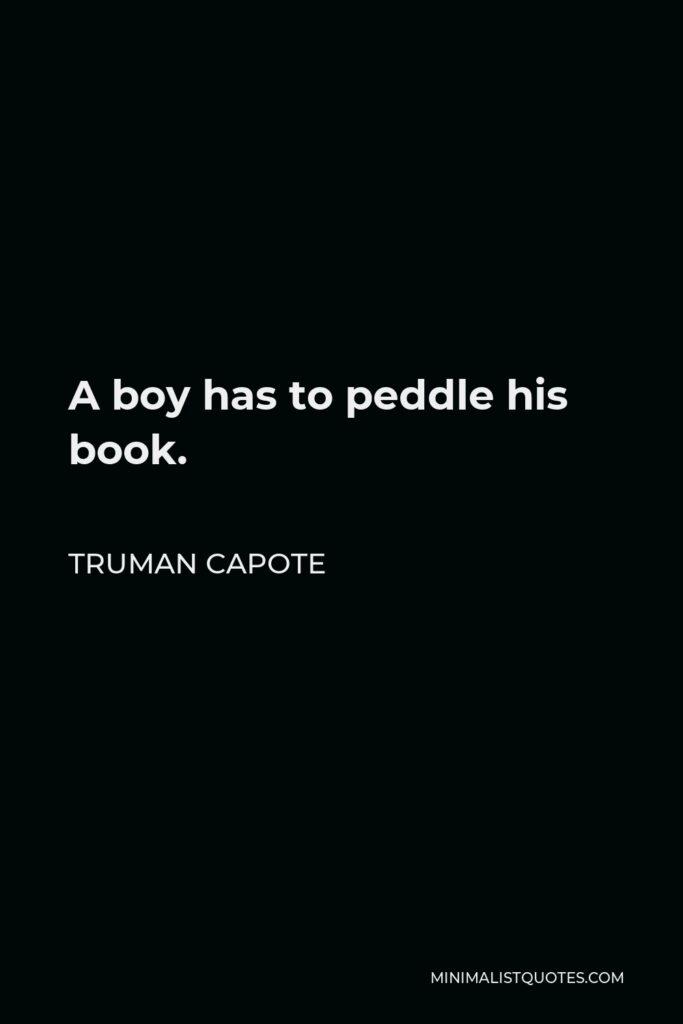Truman Capote Quote - A boy has to peddle his book.