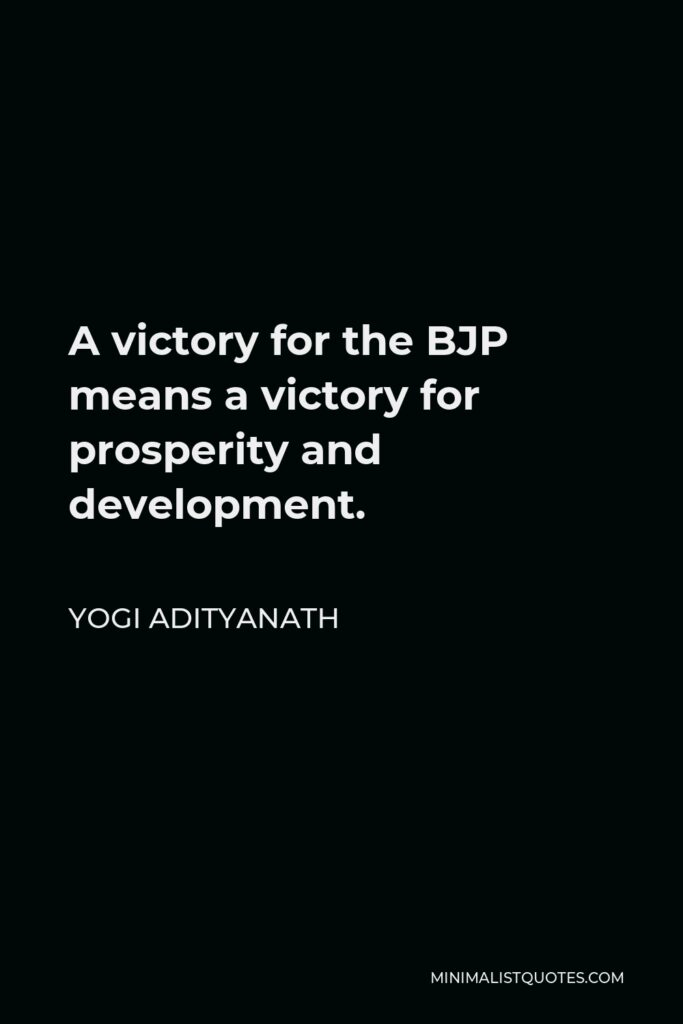 Yogi Adityanath Quote - A victory for the BJP means a victory for prosperity and development.