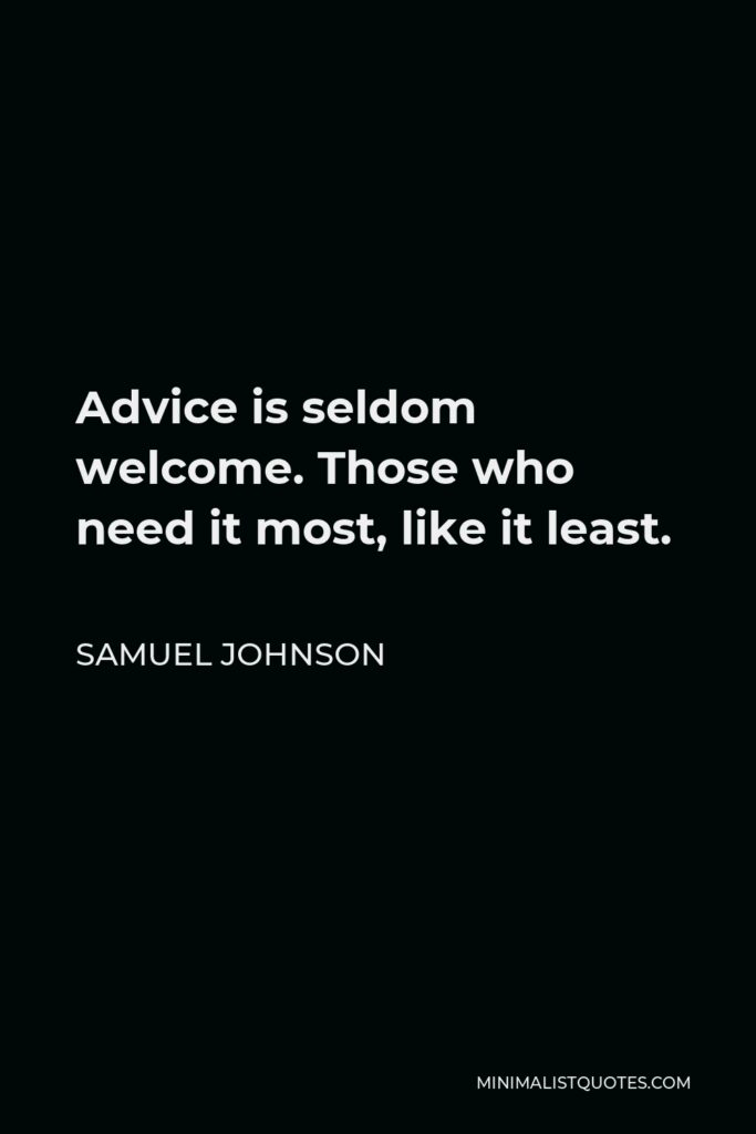 Samuel Johnson Quote - Advice is seldom welcome. Those who need it most, like it least.