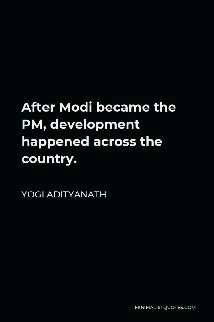 Yogi Adityanath Quote - After Modi became the PM, development happened across the country.