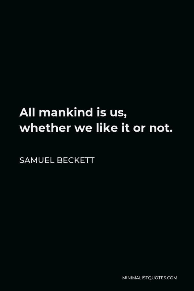 Samuel Beckett Quote - All mankind is us, whether we like it or not.