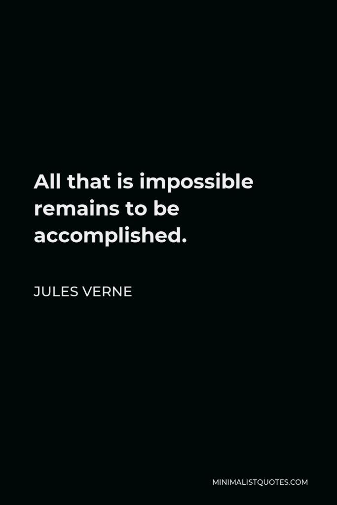 Jules Verne Quote - All that is impossible remains to be accomplished.