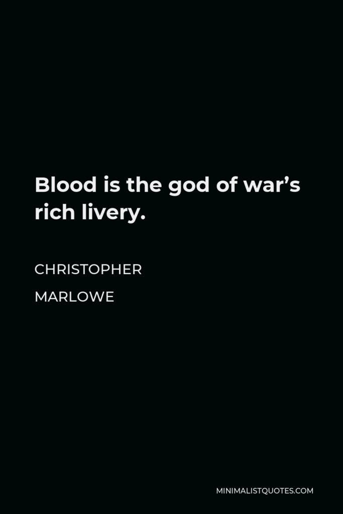 Christopher Marlowe Quote - Blood is the god of war's rich livery.