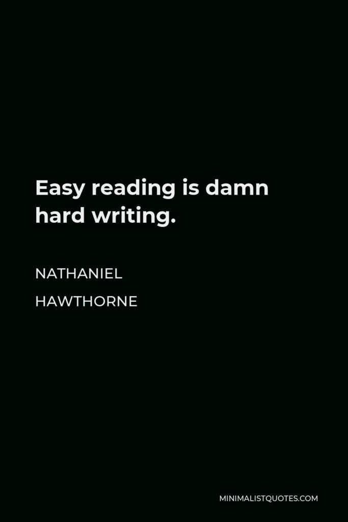 Nathaniel Hawthorne Quote - Easy reading is damn hard writing.