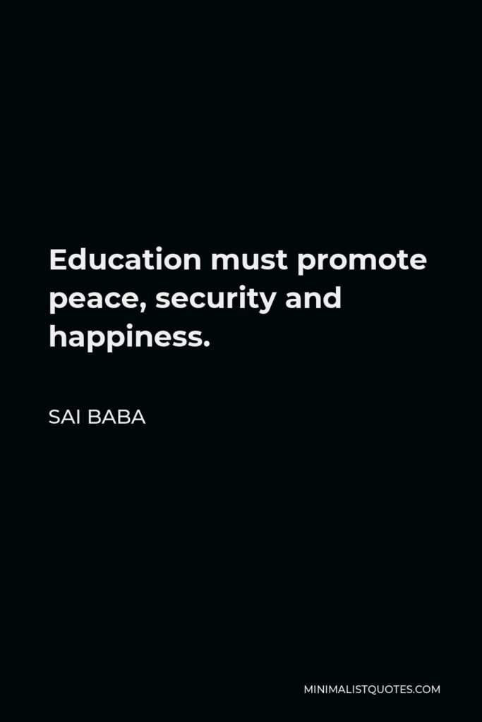 Sai Baba Quote - Education must promote peace, security and happiness.