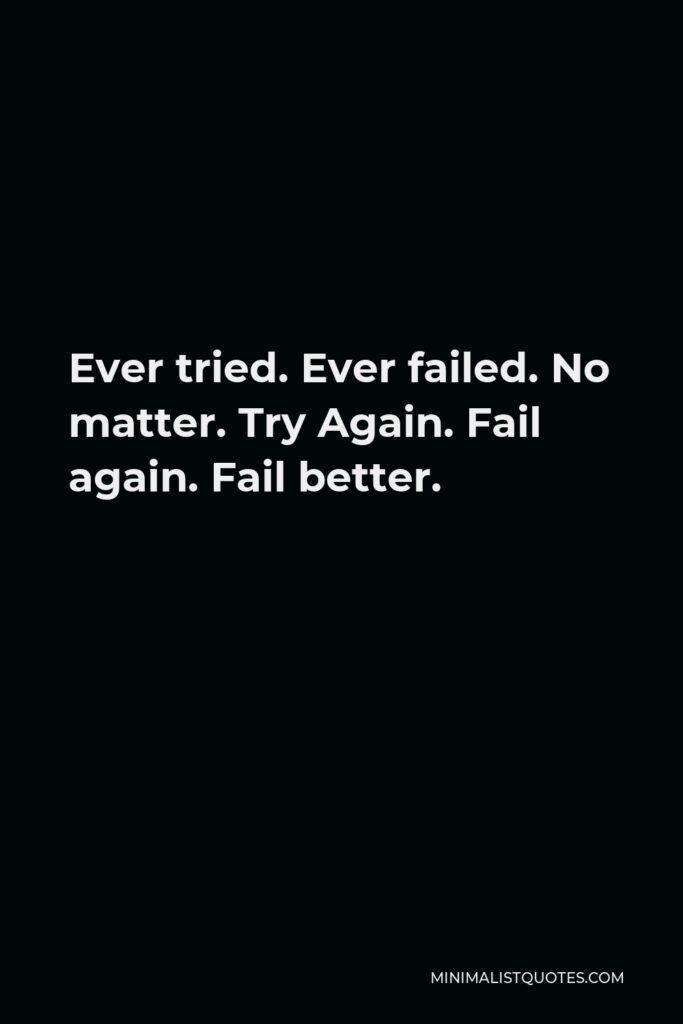 Samuel Beckett Quote - Ever tried. Ever failed. No matter. Try Again. Fail again. Fail better.