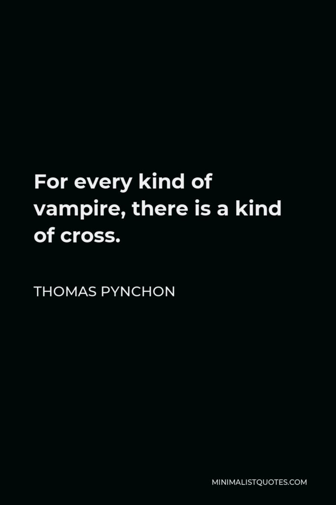 Thomas Pynchon Quote - For every kind of vampire, there is a kind of cross.