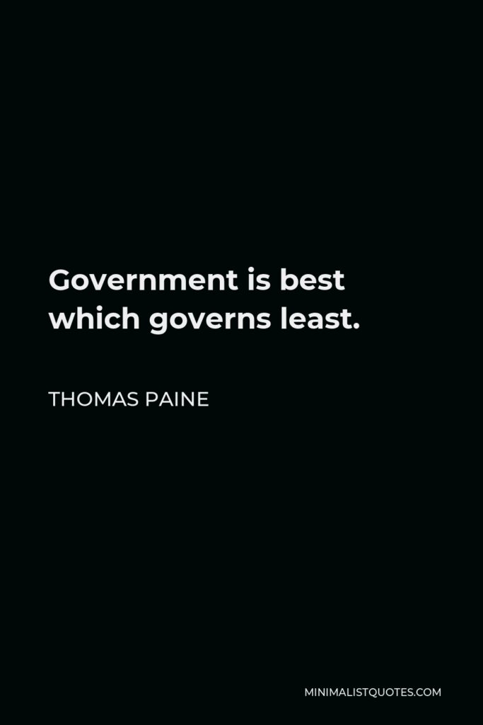 Thomas Paine Quote - Government is best which governs least.
