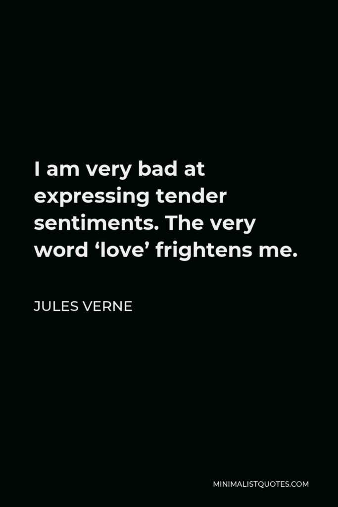 Jules Verne Quote - I am very bad at expressing tender sentiments. The very word 'love' frightens me.