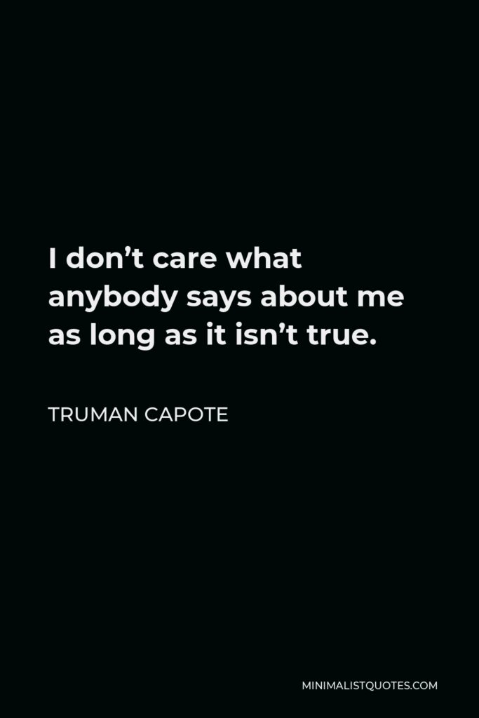Truman Capote Quote - I don't care what anybody says about me as long as it isn't true.