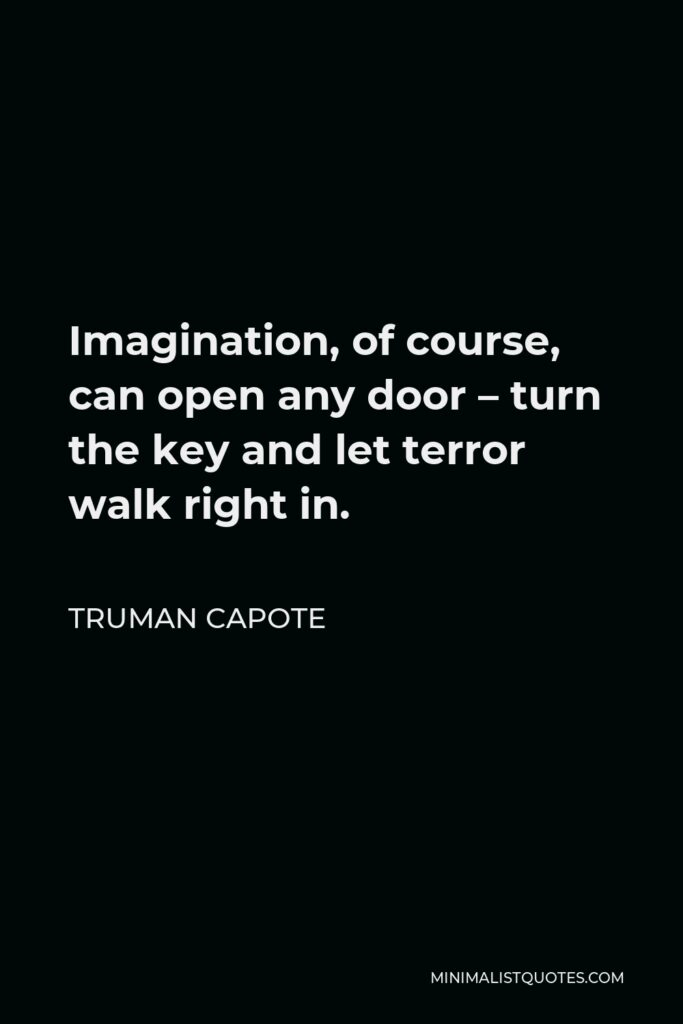 Truman Capote Quote - Imagination, of course, can open any door – turn the key and let terror walk right in.