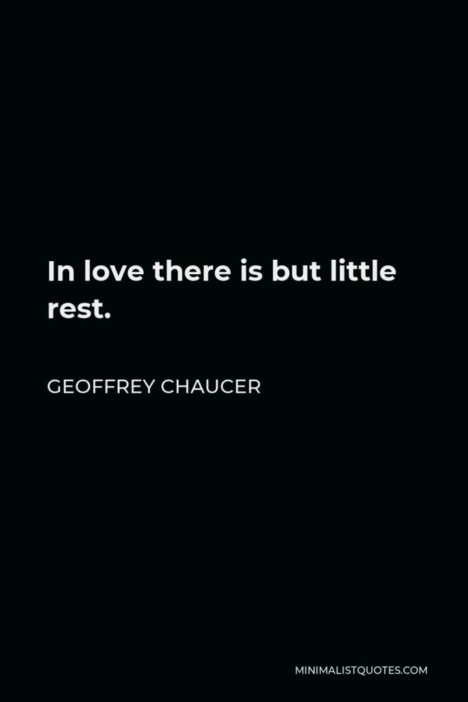 Geoffrey Chaucer Quote - In love there is but little rest.