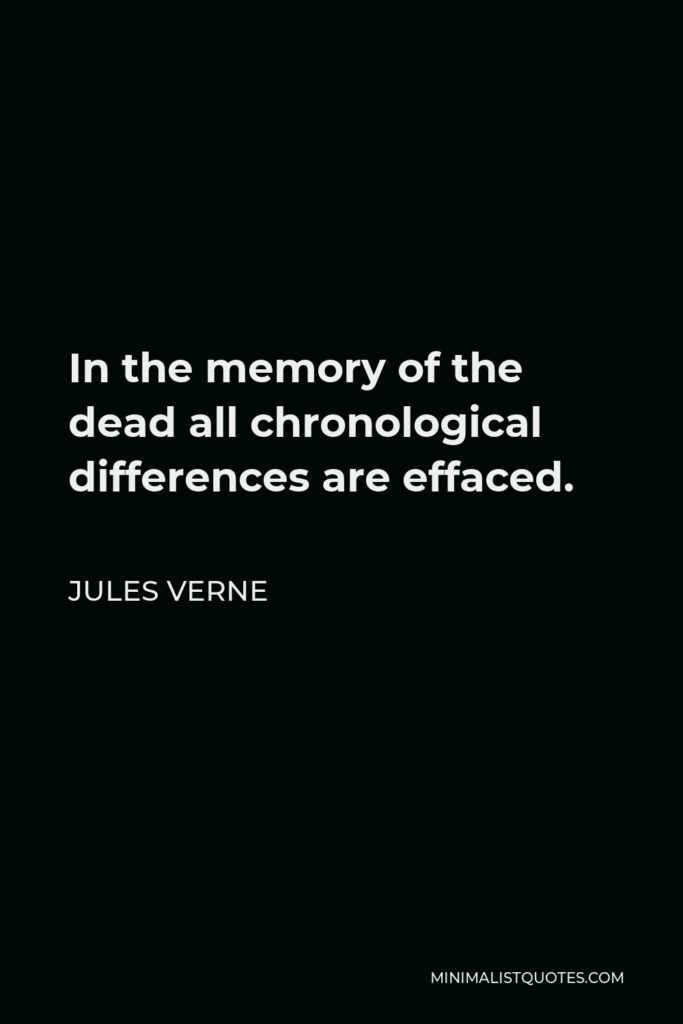 Jules Verne Quote - In the memory of the dead all chronological differences are effaced.