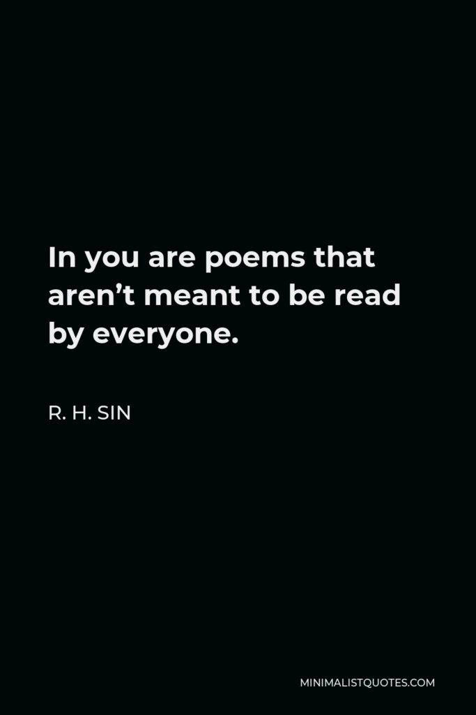 R. H. Sin Quote - In you are poems that aren't meant to be read by everyone.