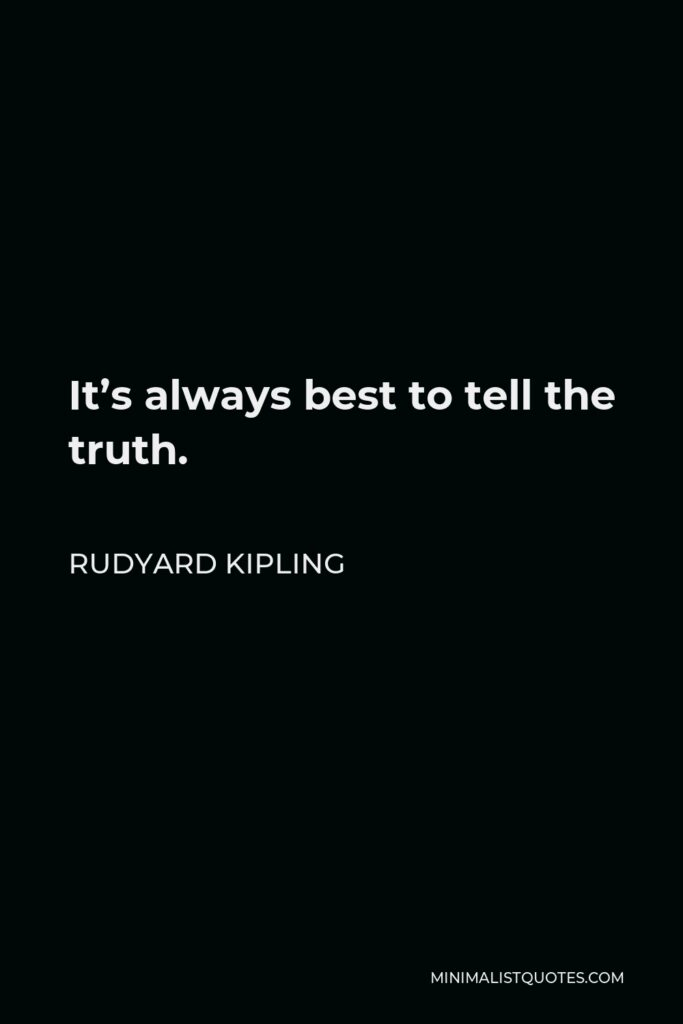 Rudyard Kipling Quote - It's always best to tell the truth.